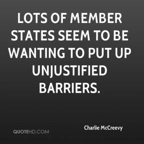 Charlie McCreevy - Lots of member states seem to be wanting to put up unjustified barriers.