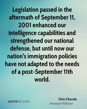 Legislation passed in the aftermath of September 11, 2001 enhanced our intelligence capabilities and strengthened our national defense, but until now our nation's immigration policies have not adapted to the needs of a post-September 11th world.