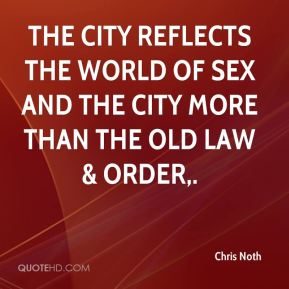 Chris Noth - The city reflects the world of Sex And The City more than the old Law & Order.