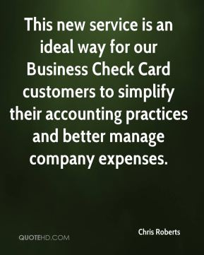 Chris Roberts - This new service is an ideal way for our Business Check Card customers to simplify their accounting practices and better manage company expenses.