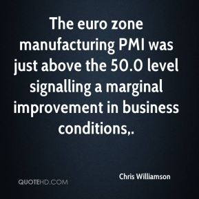 Chris Williamson - The euro zone manufacturing PMI was just above the 50.0 level signalling a marginal improvement in business conditions.