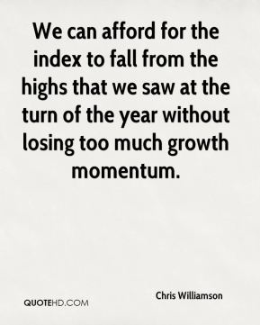Chris Williamson - We can afford for the index to fall from the highs that we saw at the turn of the year without losing too much growth momentum.