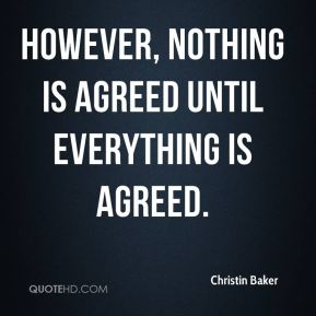 Christin Baker - However, nothing is agreed until everything is agreed.