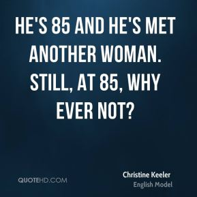 He's 85 and he's met another woman. Still, at 85, why ever not?
