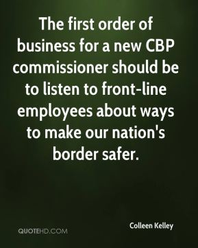 Colleen Kelley - The first order of business for a new CBP commissioner should be to listen to front-line employees about ways to make our nation's border safer.