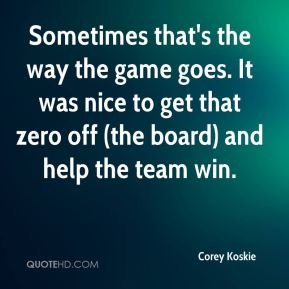 Sometimes that's the way the game goes. It was nice to get that zero off (the board) and help the team win.