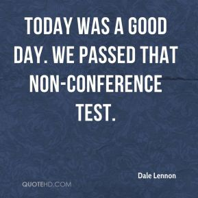 Today was a good day. We passed that non-conference test.