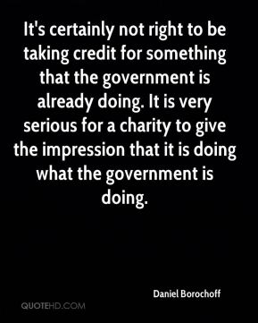 Daniel Borochoff - It's certainly not right to be taking credit for something that the government is already doing. It is very serious for a charity to give the impression that it is doing what the government is doing.