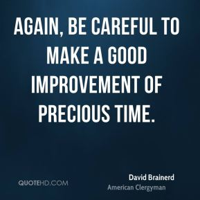 David Brainerd - Again, Be careful to make a good improvement of precious time.