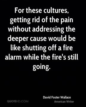 For these cultures, getting rid of the pain without addressing the deeper cause would be like shutting off a fire alarm while the fire's still going.