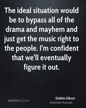 The ideal situation would be to bypass all of the drama and mayhem and just get the music right to the people. I'm confident that we'll eventually figure it out.