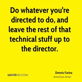 Do whatever you're directed to do, and leave the rest of that technical stuff up to the director.