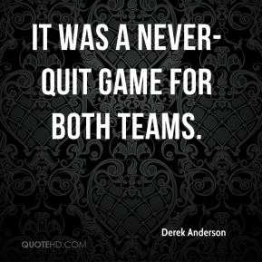 It was a never-quit game for both teams.