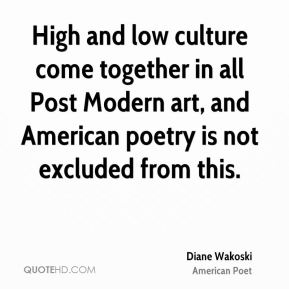 High and low culture come together in all Post Modern art, and American poetry is not excluded from this.