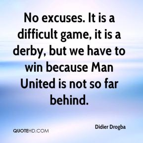 No excuses. It is a difficult game, it is a derby, but we have to win because Man United is not so far behind.