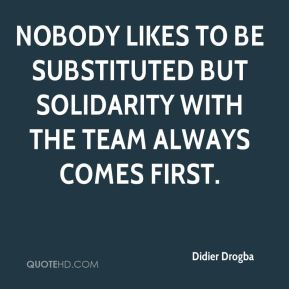 Nobody likes to be substituted but solidarity with the team always comes first.