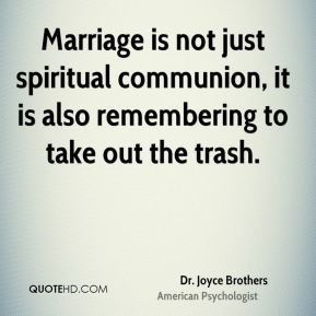 Marriage is not just spiritual communion, it is also remembering to take out the trash.