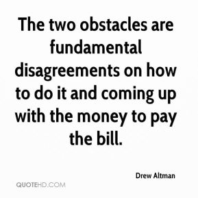 Drew Altman - The two obstacles are fundamental disagreements on how to do it and coming up with the money to pay the bill.