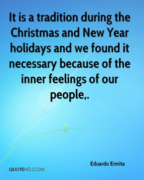 Eduardo Ermita - It is a tradition during the Christmas and New Year holidays and we found it necessary because of the inner feelings of our people.