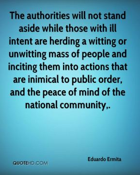 The authorities will not stand aside while those with ill intent are herding a witting or unwitting mass of people and inciting them into actions that are inimical to public order, and the peace of mind of the national community.