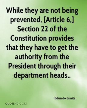 While they are not being prevented, [Article 6,] Section 22 of the Constitution provides that they have to get the authority from the President through their department heads.