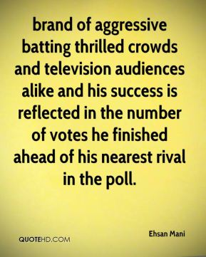 Ehsan Mani - brand of aggressive batting thrilled crowds and television audiences alike and his success is reflected in the number of votes he finished ahead of his nearest rival in the poll.
