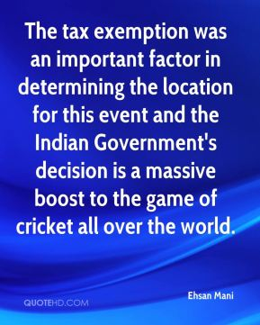 Ehsan Mani - The tax exemption was an important factor in determining the location for this event and the Indian Government's decision is a massive boost to the game of cricket all over the world.