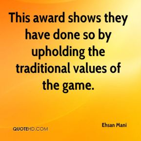 Ehsan Mani - This award shows they have done so by upholding the traditional values of the game.
