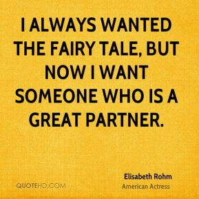 I always wanted the fairy tale, but now I want someone who is a great partner.