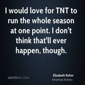 I would love for TNT to run the whole season at one point. I don't think that'll ever happen, though.