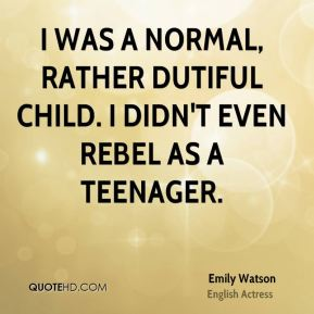 I was a normal, rather dutiful child. I didn't even rebel as a teenager.