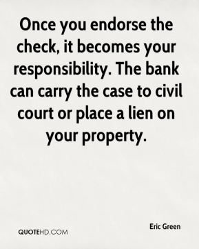 Eric Green - Once you endorse the check, it becomes your responsibility. The bank can carry the case to civil court or place a lien on your property.