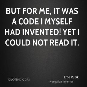 Erno Rubik - But for me, it was a code I myself had invented! Yet I could not read it.