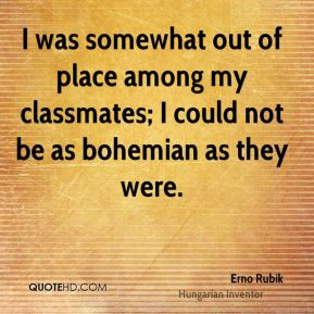 I was somewhat out of place among my classmates; I could not be as bohemian as they were.