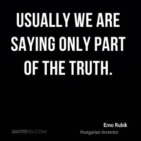 Usually we are saying only part of the truth.