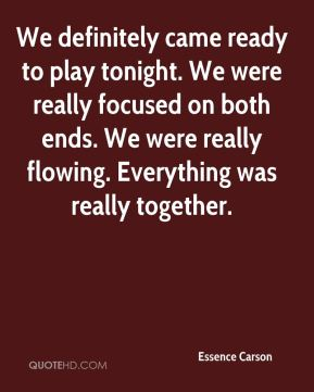 Essence Carson - We definitely came ready to play tonight. We were really focused on both ends. We were really flowing. Everything was really together.