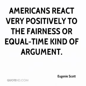 Americans react very positively to the fairness or equal-time kind of argument.