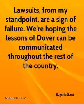 Eugenie Scott - Lawsuits, from my standpoint, are a sign of failure. We're hoping the lessons of Dover can be communicated throughout the rest of the country.