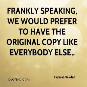 Frankly speaking, we would prefer to have the original copy like everybody else.