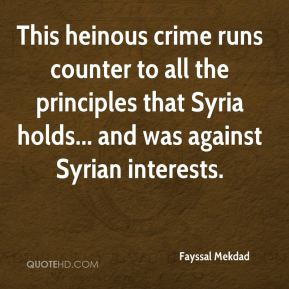 Fayssal Mekdad - This heinous crime runs counter to all the principles that Syria holds... and was against Syrian interests.