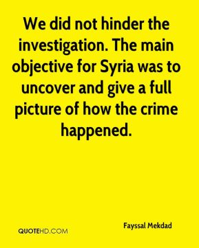 We did not hinder the investigation. The main objective for Syria was to uncover and give a full picture of how the crime happened.