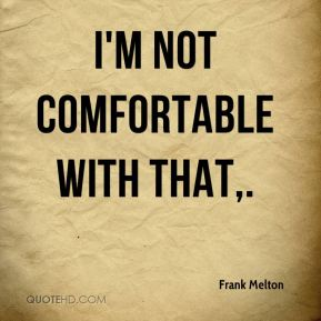 Frank Melton - I'm not comfortable with that.
