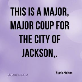 Frank Melton - This is a major, major coup for the city of Jackson.