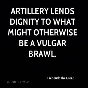 Frederick The Great - Artillery lends dignity to what might otherwise be a vulgar brawl.