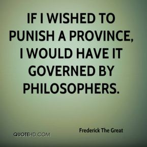 If I wished to punish a province, I would have it governed by philosophers.