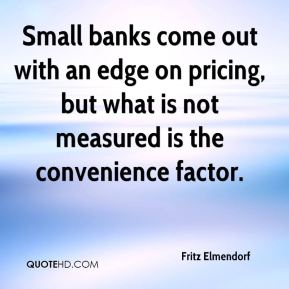 Small banks come out with an edge on pricing, but what is not measured is the convenience factor.