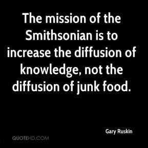 Gary Ruskin - The mission of the Smithsonian is to increase the diffusion of knowledge, not the diffusion of junk food.