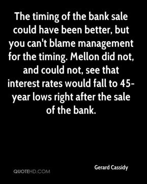 The timing of the bank sale could have been better, but you can't blame management for the timing. Mellon did not, and could not, see that interest rates would fall to 45-year lows right after the sale of the bank.