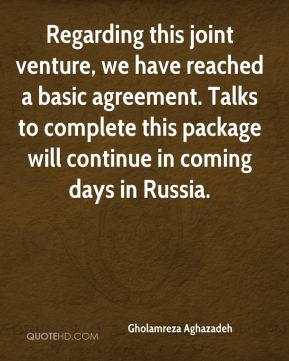 Regarding this joint venture, we have reached a basic agreement. Talks to complete this package will continue in coming days in Russia.
