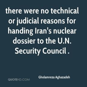 there were no technical or judicial reasons for handing Iran's nuclear dossier to the U.N. Security Council .